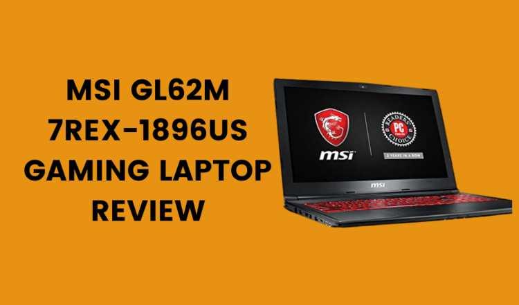 MSI GL62M 7REX-1896US Review